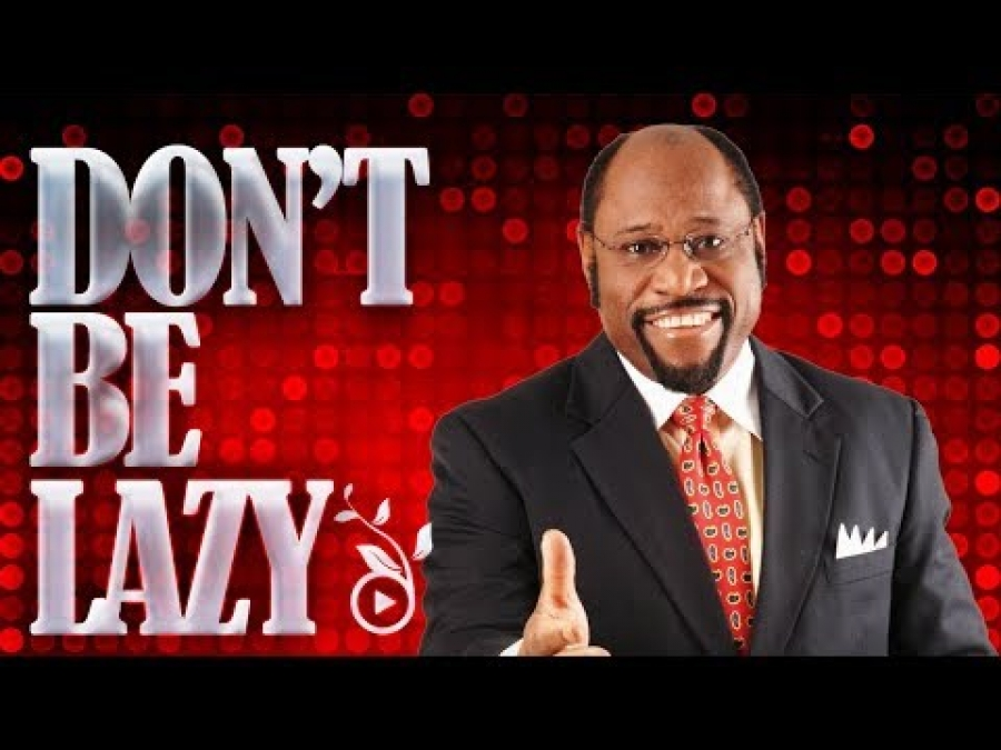 Build Your Life After 5: Don't Be Lazy- Dr Myles Munroe